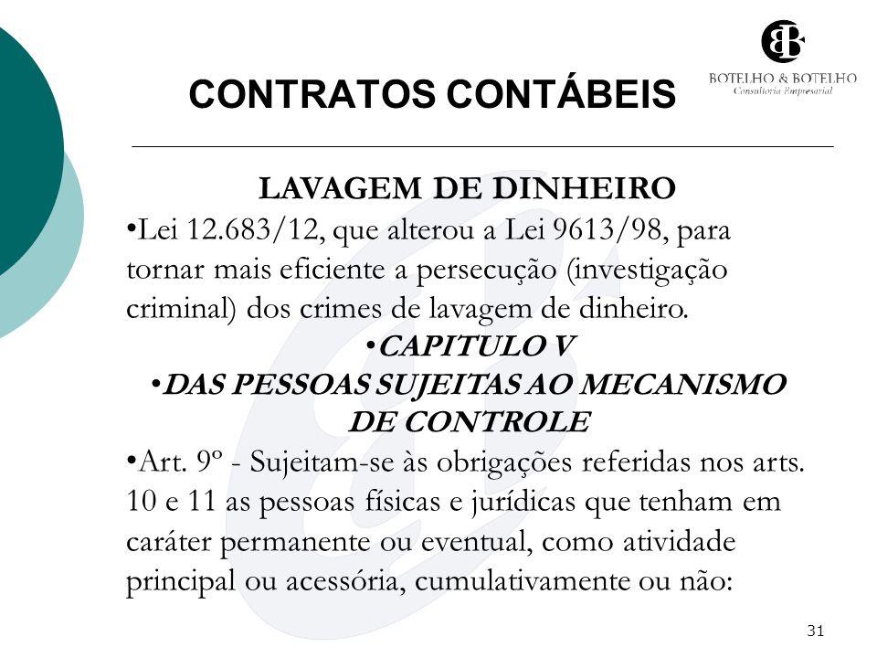 31 CONTRATOS CONTÁBEIS LAVAGEM DE DINHEIRO Lei 12.683/12, que alterou a Lei 9613/98, para tornar mais eficiente a persecução (investigação criminal) d