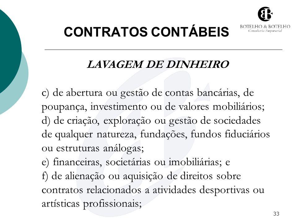 33 CONTRATOS CONTÁBEIS LAVAGEM DE DINHEIRO c) de abertura ou gestão de contas bancárias, de poupança, investimento ou de valores mobiliários; d) de cr