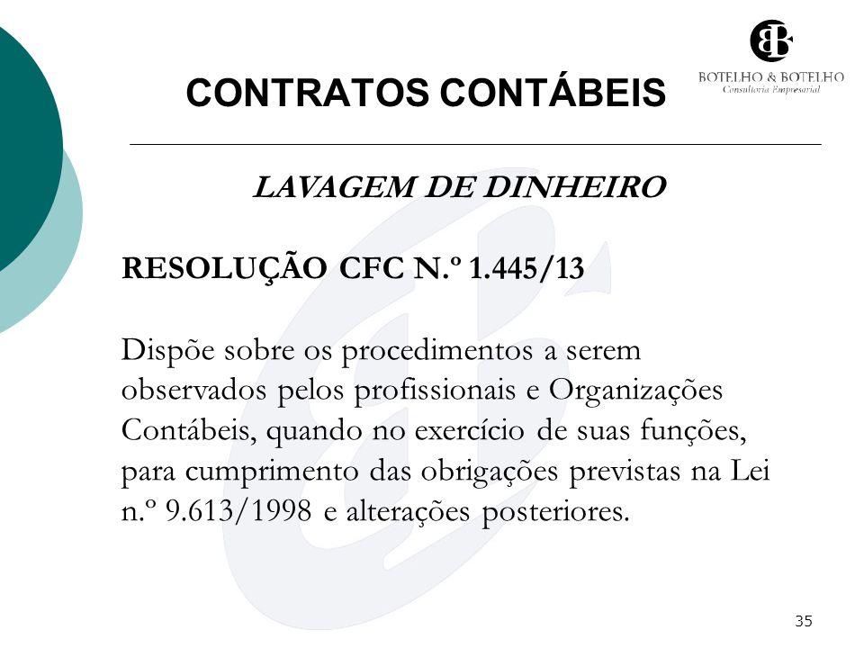 35 CONTRATOS CONTÁBEIS LAVAGEM DE DINHEIRO RESOLUÇÃO CFC N.º 1.445/13 Dispõe sobre os procedimentos a serem observados pelos profissionais e Organizaç