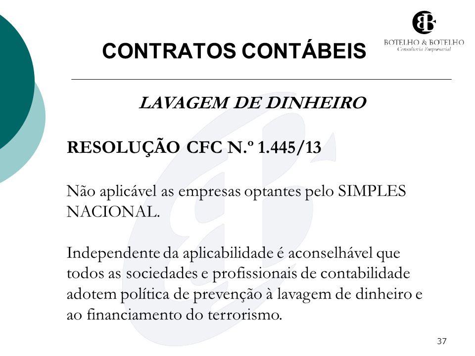37 CONTRATOS CONTÁBEIS LAVAGEM DE DINHEIRO RESOLUÇÃO CFC N.º 1.445/13 Não aplicável as empresas optantes pelo SIMPLES NACIONAL. Independente da aplica