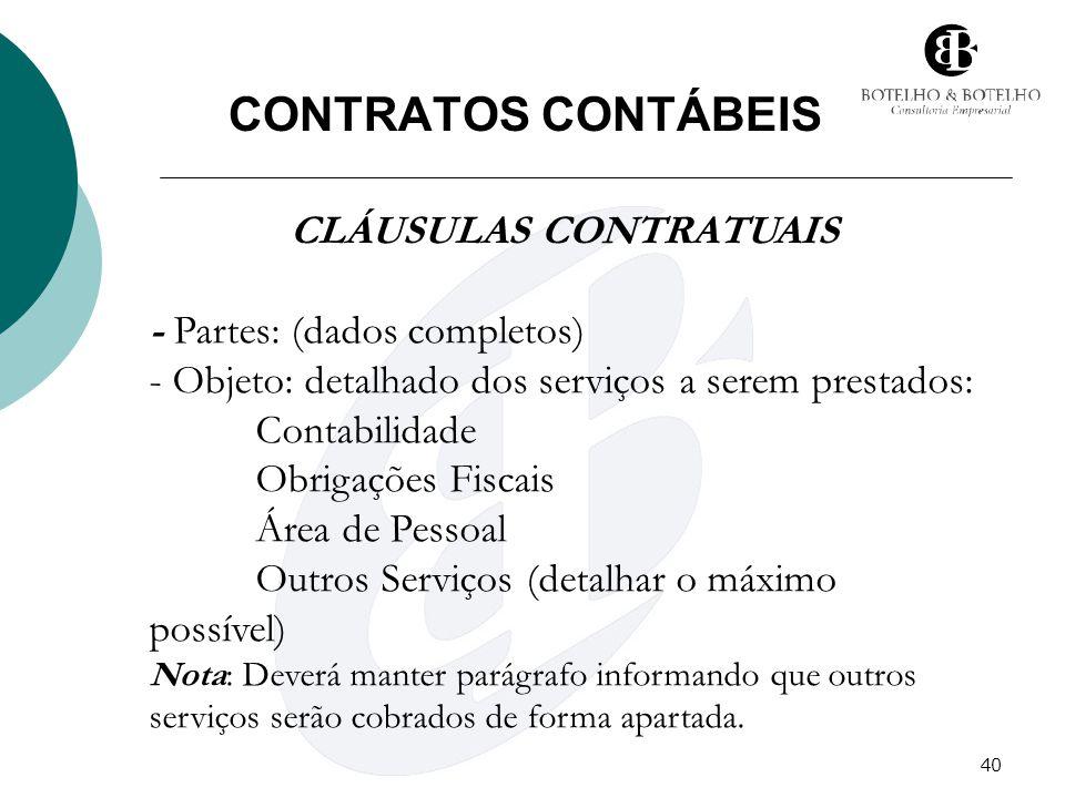40 CONTRATOS CONTÁBEIS CLÁUSULAS CONTRATUAIS - Partes: (dados completos) - Objeto: detalhado dos serviços a serem prestados: Contabilidade Obrigações
