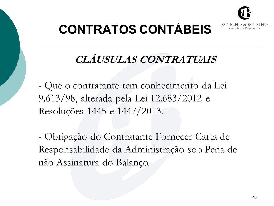 42 CONTRATOS CONTÁBEIS CLÁUSULAS CONTRATUAIS - Que o contratante tem conhecimento da Lei 9.613/98, alterada pela Lei 12.683/2012 e Resoluções 1445 e 1