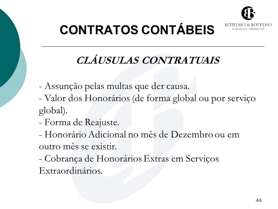 44 CONTRATOS CONTÁBEIS CLÁUSULAS CONTRATUAIS - Assunção pelas multas que der causa. - Valor dos Honorários (de forma global ou por serviço global). -