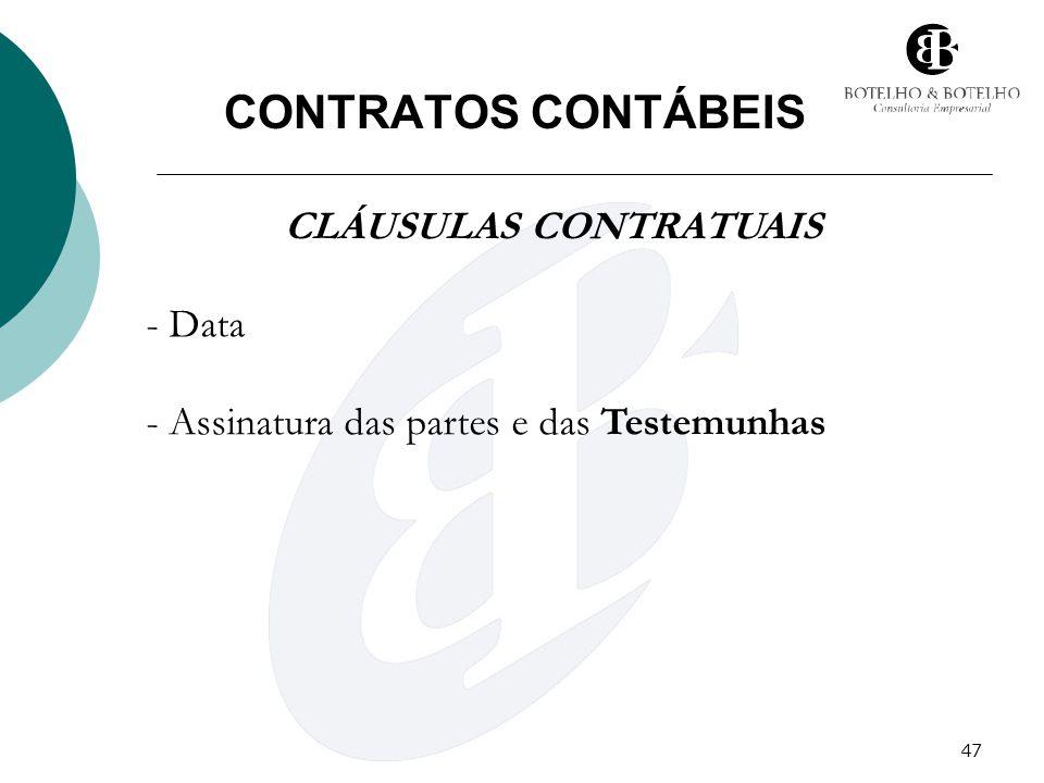 47 CONTRATOS CONTÁBEIS CLÁUSULAS CONTRATUAIS - Data - Assinatura das partes e das Testemunhas