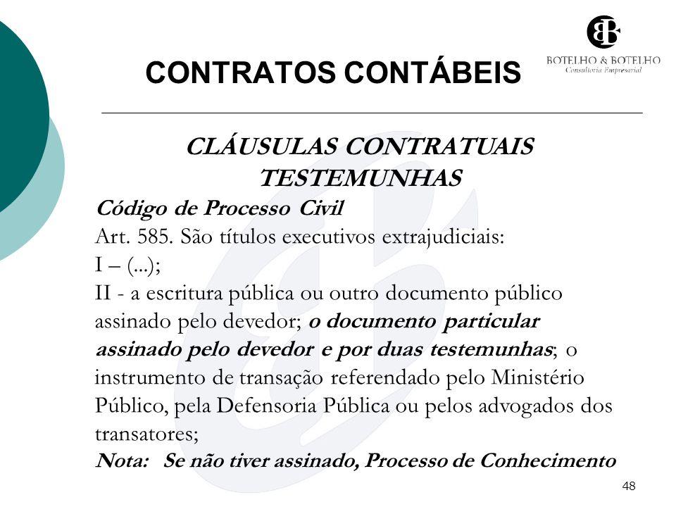 48 CONTRATOS CONTÁBEIS CLÁUSULAS CONTRATUAIS TESTEMUNHAS Código de Processo Civil Art. 585. São títulos executivos extrajudiciais: I – (...); II - a e