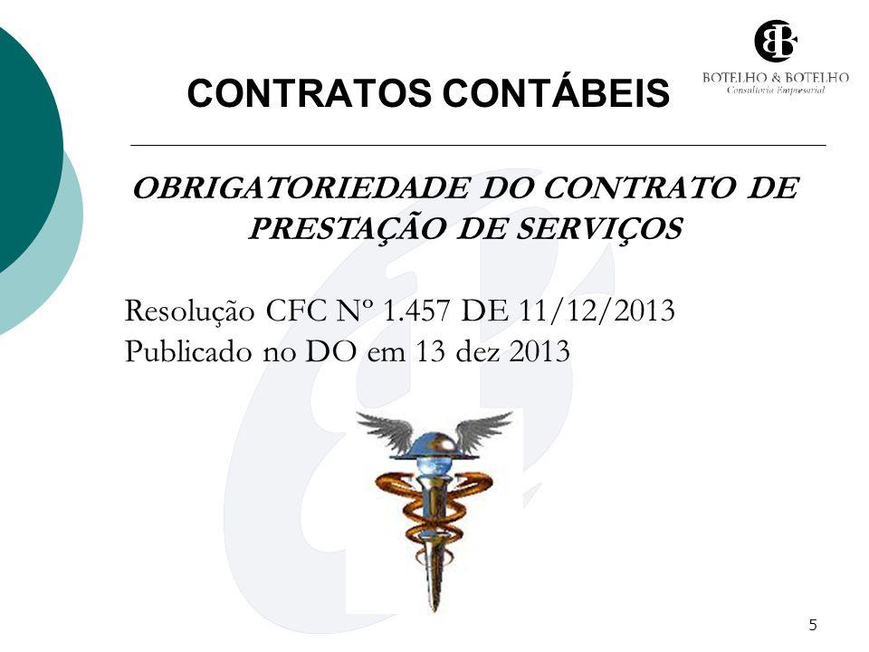 5 CONTRATOS CONTÁBEIS OBRIGATORIEDADE DO CONTRATO DE PRESTAÇÃO DE SERVIÇOS Resolução CFC Nº 1.457 DE 11/12/2013 Publicado no DO em 13 dez 2013