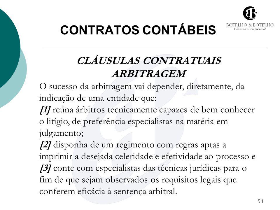 54 CONTRATOS CONTÁBEIS CLÁUSULAS CONTRATUAIS ARBITRAGEM O sucesso da arbitragem vai depender, diretamente, da indicação de uma entidade que: [1] reúna