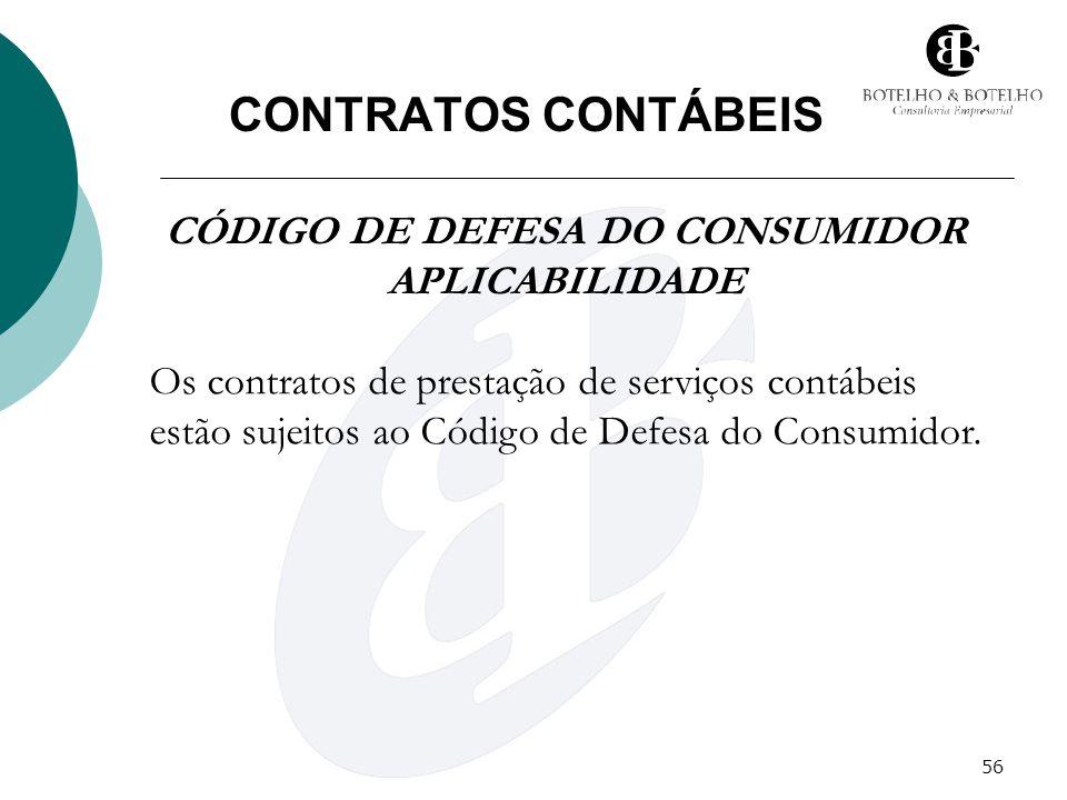 56 CONTRATOS CONTÁBEIS CÓDIGO DE DEFESA DO CONSUMIDOR APLICABILIDADE Os contratos de prestação de serviços contábeis estão sujeitos ao Código de Defes