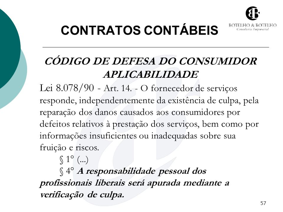 57 CONTRATOS CONTÁBEIS CÓDIGO DE DEFESA DO CONSUMIDOR APLICABILIDADE Lei 8.078/90 - Art. 14. - O fornecedor de serviços responde, independentemente da