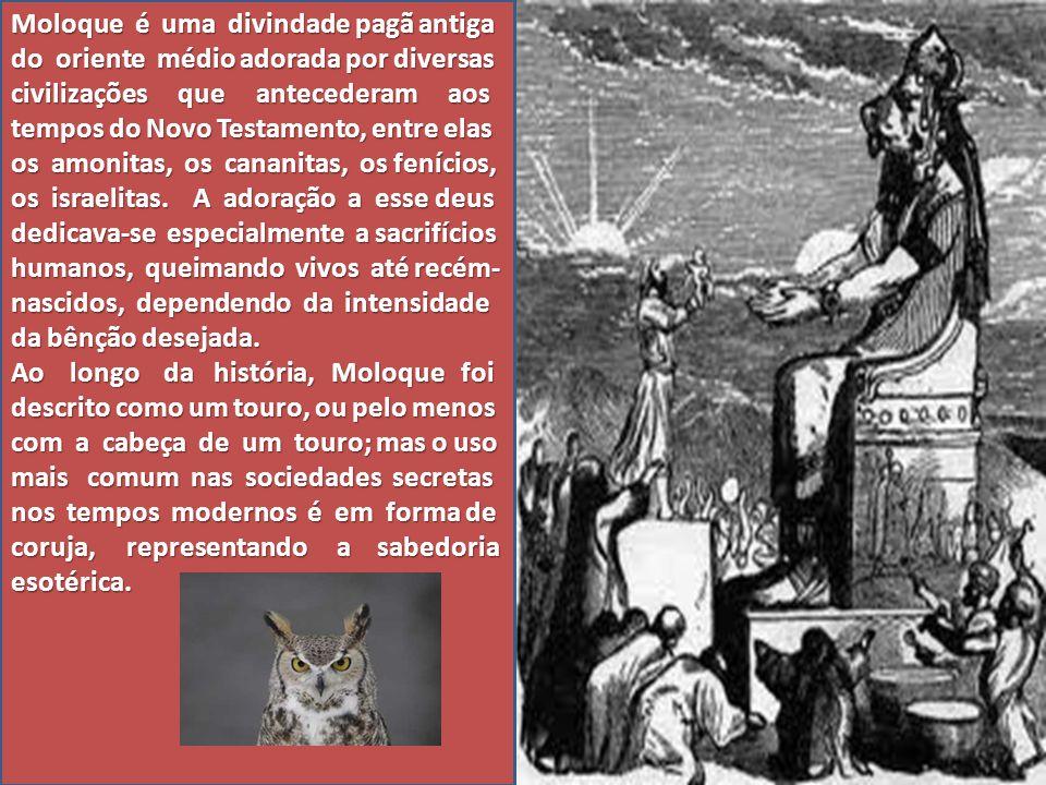 Moloque é uma divindade pagã antiga do oriente médio adorada por diversas civilizações que antecederam aos tempos do Novo Testamento, entre elas os am