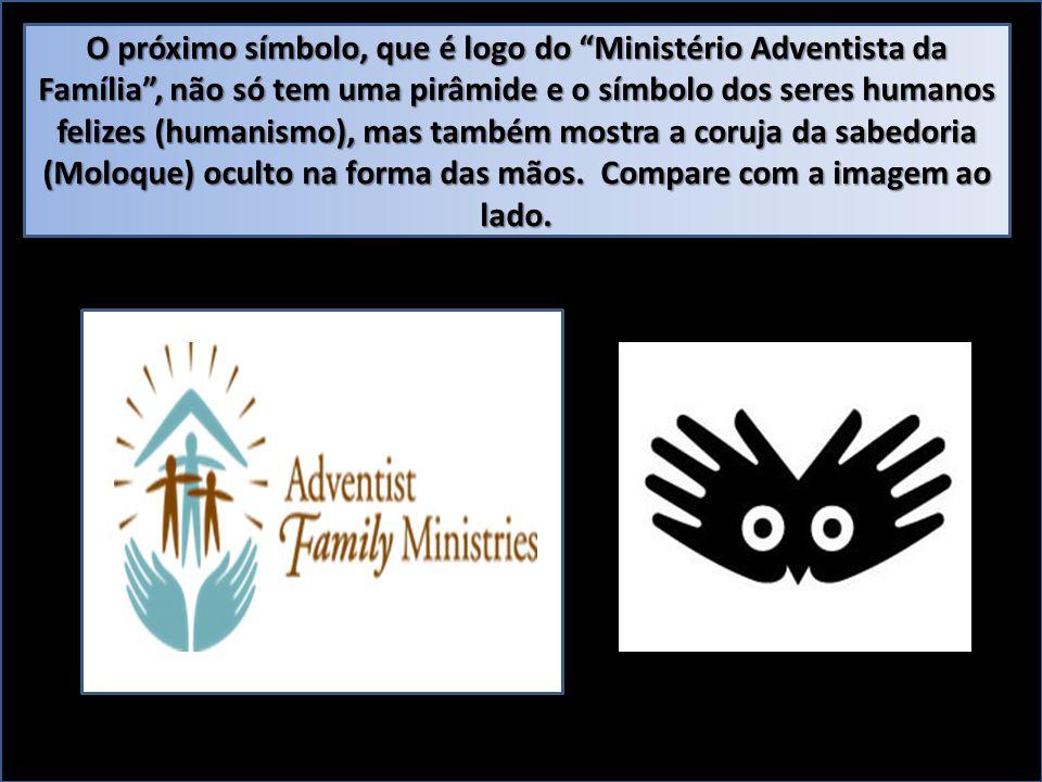 O próximo símbolo, que é logo do Ministério Adventista da Família, não só tem uma pirâmide e o símbolo dos seres humanos felizes (humanismo), mas tamb