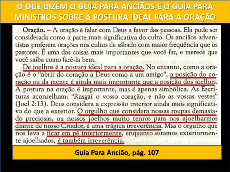 O QUE DIZEM O GUIA PARA ANCIÃOS E O GUIA PARA MINISTROS SOBRE A POSTURA IDEAL PARA A ORAÇÃO Guia Para Ancião, pág. 107