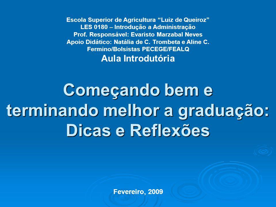 Começando bem e terminando melhor a graduação: Dicas e Reflexões Escola Superior de Agricultura Luiz de Queiroz LES 0180 – Introdução a Administração