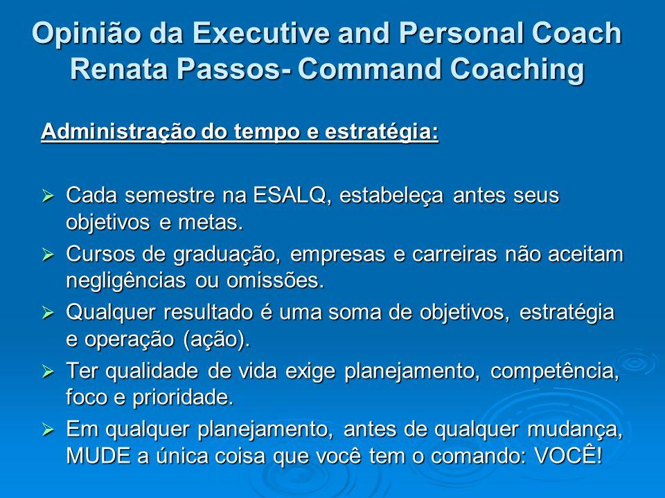 Opinião da Executive and Personal Coach Renata Passos- Command Coaching Administração do tempo e estratégia: Cada semestre na ESALQ, estabeleça antes