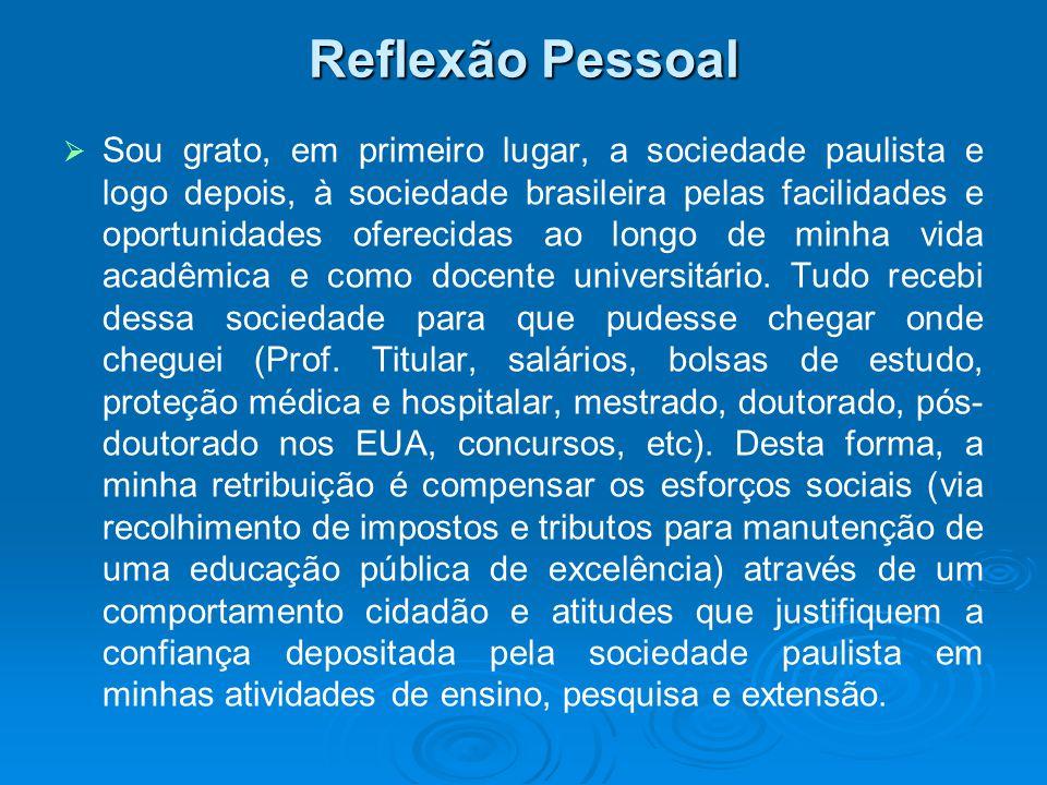Reflexão Pessoal Sou grato, em primeiro lugar, a sociedade paulista e logo depois, à sociedade brasileira pelas facilidades e oportunidades oferecidas