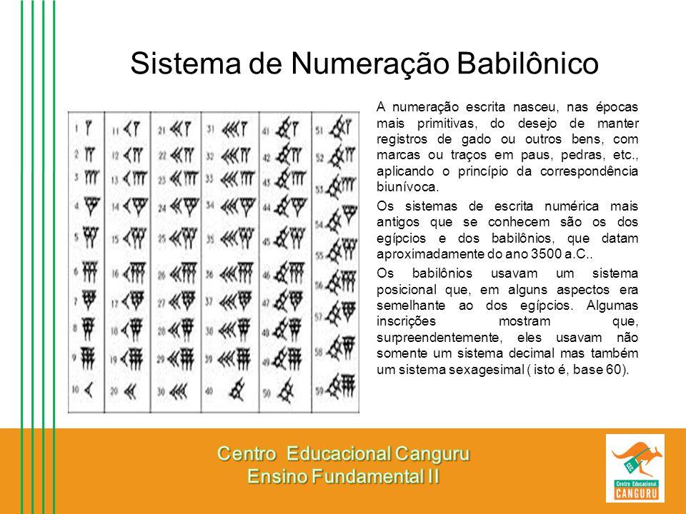 Sistema de Numeração Babilônico A numeração escrita nasceu, nas épocas mais primitivas, do desejo de manter registros de gado ou outros bens, com marc