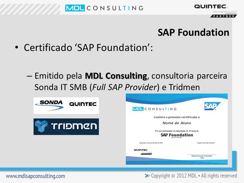 SAP Foundation Certificado SAP Foundation: MDL Consulting – Emitido pela MDL Consulting, consultoria parceira Sonda IT SMB (Full SAP Provider) e Tridmen