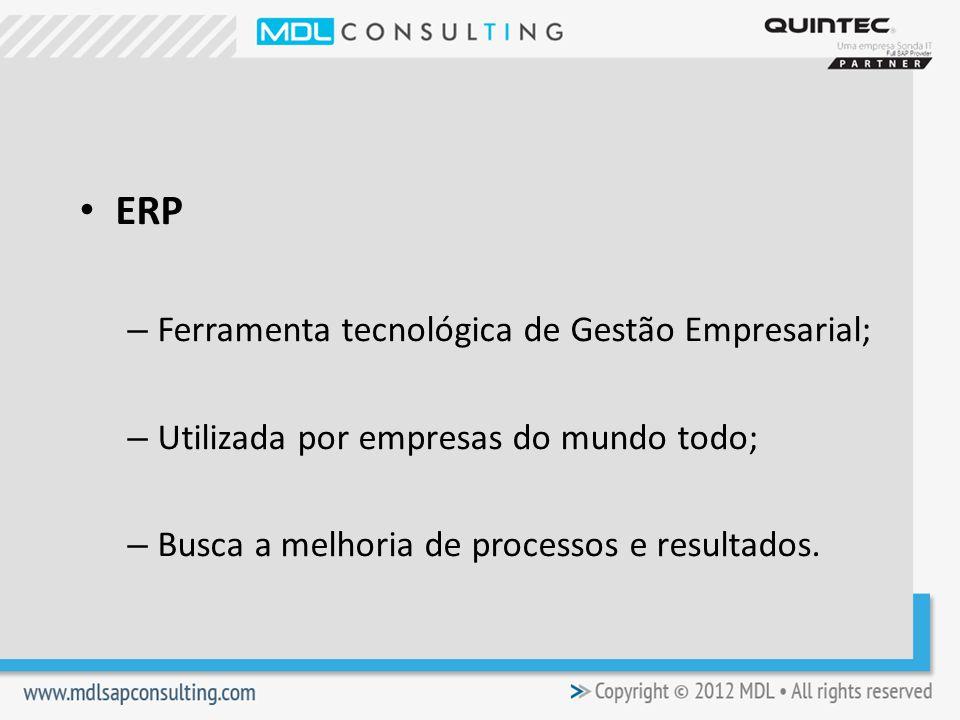 ERP – Ferramenta tecnológica de Gestão Empresarial; – Utilizada por empresas do mundo todo; – Busca a melhoria de processos e resultados.