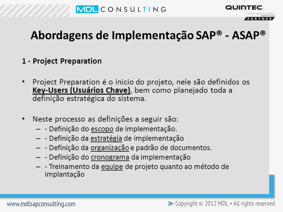 1 - Project Preparation Key-Users (Usuários Chave) Project Preparation é o inicio do projeto, nele são definidos os Key-Users (Usuários Chave), bem como planejado toda a definição estratégica do sistema.