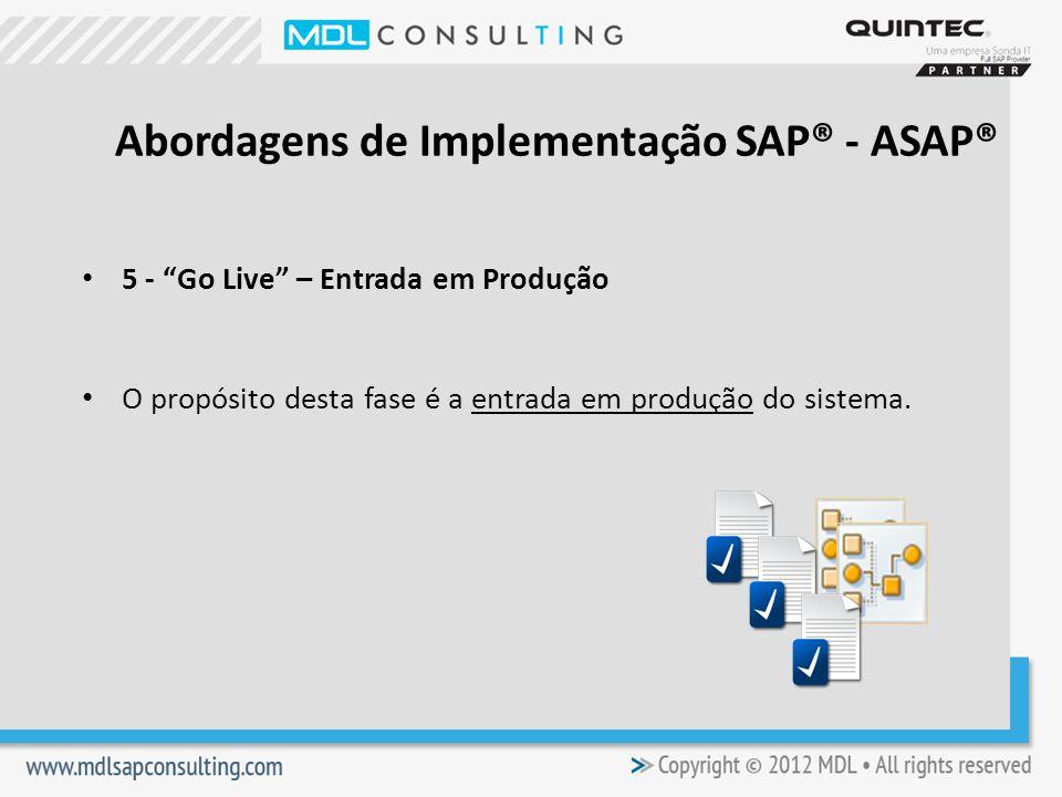 5 - Go Live – Entrada em Produção O propósito desta fase é a entrada em produção do sistema.