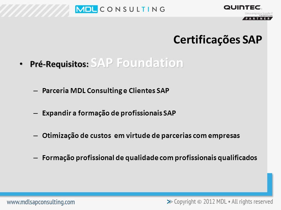Pré-Requisitos: SAP Foundation Pré-Requisitos: SAP Foundation – Parceria MDL Consulting e Clientes SAP – Expandir a formação de profissionais SAP – Otimização de custos em virtude de parcerias com empresas – Formação profissional de qualidade com profissionais qualificados Certificações SAP