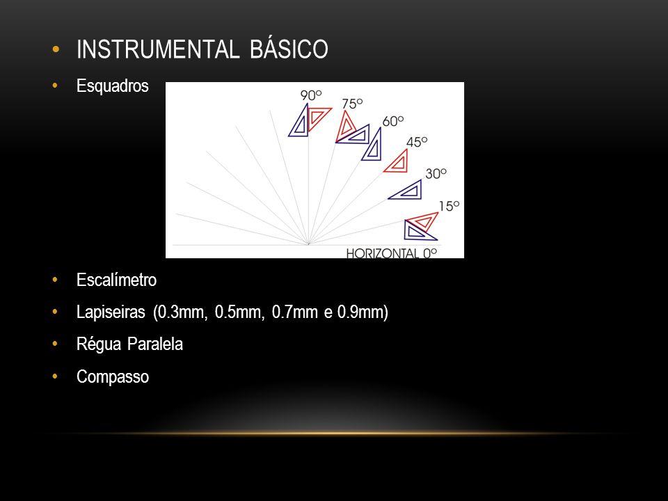 INSTRUMENTAL BÁSICO Esquadros Escalímetro Lapiseiras (0.3mm, 0.5mm, 0.7mm e 0.9mm) Régua Paralela Compasso
