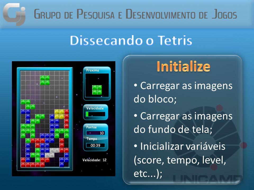Carregar as imagens do bloco; Carregar as imagens do fundo de tela; Inicializar variáveis (score, tempo, level, etc...);