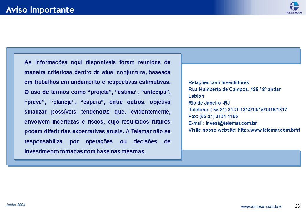 Junho 2004 www.telemar.com.br/ri 26 Aviso Importante Relações com Investidores Rua Humberto de Campos, 425 / 8º andar Leblon Rio de Janeiro -RJ Telefo