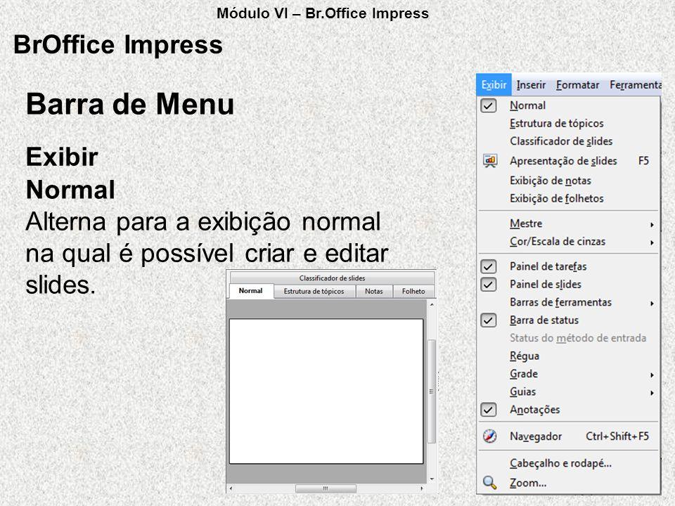 BrOffice Impress Exibir Barra de Menu Normal Alterna para a exibição normal na qual é possível criar e editar slides. Módulo VI – Br.Office Impress