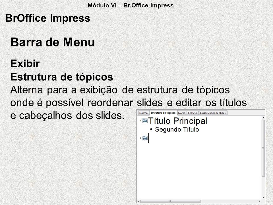BrOffice Impress Exibir Barra de Menu Estrutura de tópicos Alterna para a exibição de estrutura de tópicos onde é possível reordenar slides e editar o