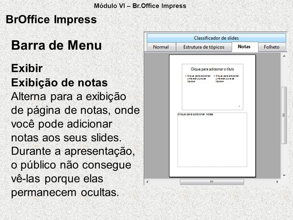 BrOffice Impress Exibir Barra de Menu Exibição de notas Alterna para a exibição de página de notas, onde você pode adicionar notas aos seus slides. Du