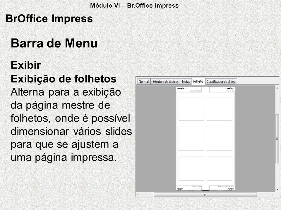BrOffice Impress Exibir Barra de Menu Exibição de folhetos Alterna para a exibição da página mestre de folhetos, onde é possível dimensionar vários sl