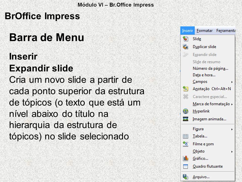BrOffice Impress Expandir slide Cria um novo slide a partir de cada ponto superior da estrutura de tópicos (o texto que está um nível abaixo do título