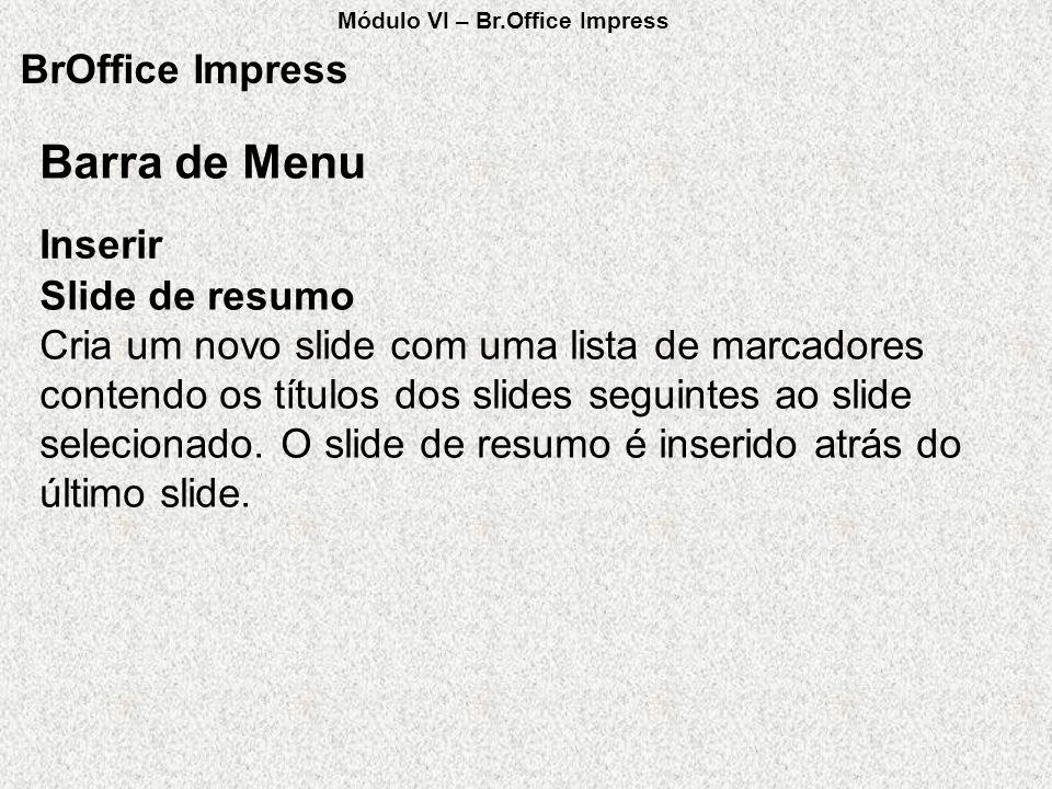 BrOffice Impress Slide de resumo Cria um novo slide com uma lista de marcadores contendo os títulos dos slides seguintes ao slide selecionado. O slide