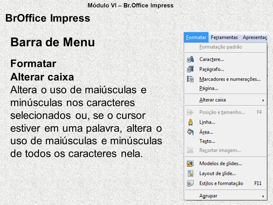 BrOffice Impress Alterar caixa Altera o uso de maiúsculas e minúsculas nos caracteres selecionados ou, se o cursor estiver em uma palavra, altera o us