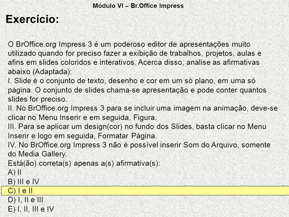 O BrOffice.org Impress 3 é um poderoso editor de apresentações muito utilizado quando for preciso fazer a exibição de trabalhos, projetos, aulas e afi