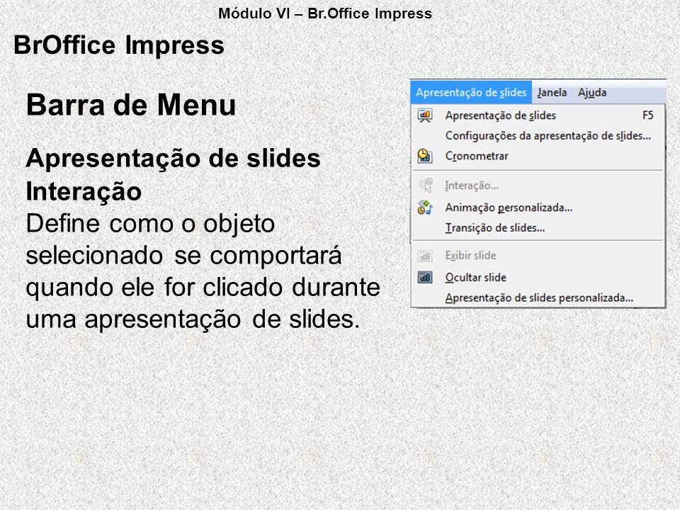 BrOffice Impress Interação Define como o objeto selecionado se comportará quando ele for clicado durante uma apresentação de slides. Apresentação de s