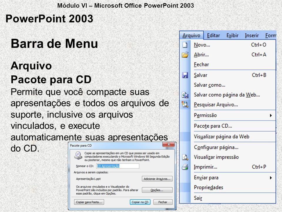 PowerPoint 2003 Arquivo Barra de Menu Pacote para CD Permite que você compacte suas apresentações e todos os arquivos de suporte, inclusive os arquivo