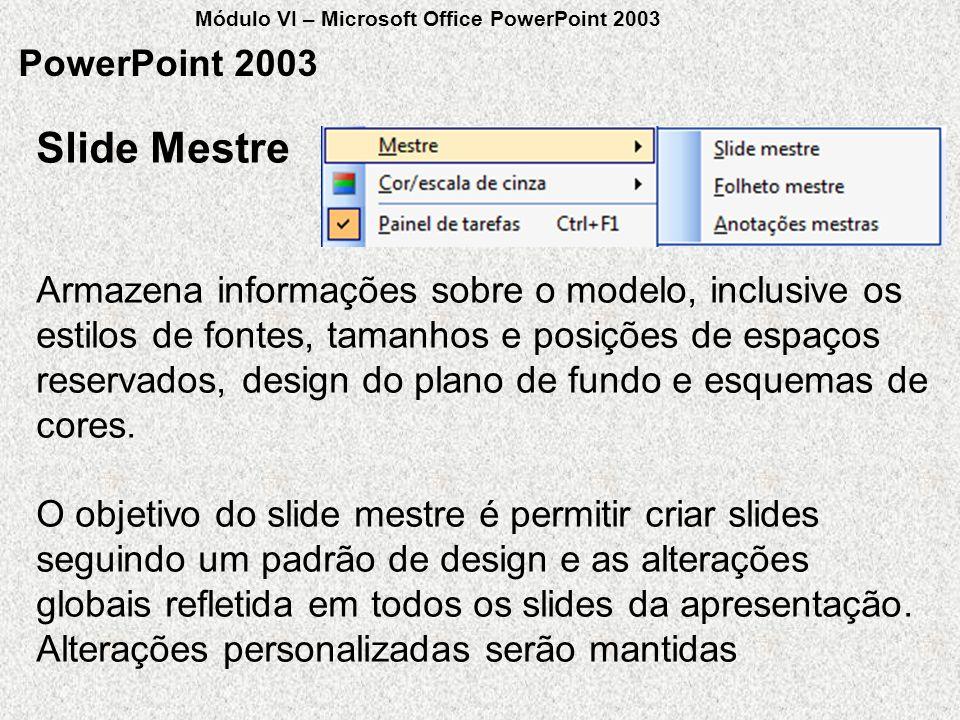 PowerPoint 2003 Armazena informações sobre o modelo, inclusive os estilos de fontes, tamanhos e posições de espaços reservados, design do plano de fun