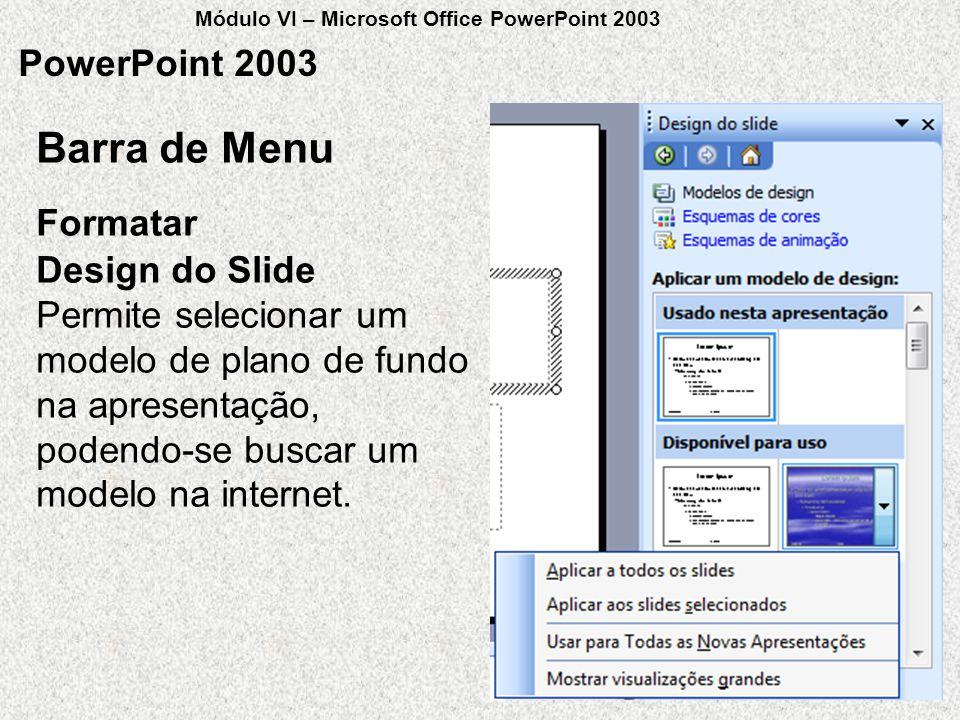 PowerPoint 2003 Formatar Barra de Menu Design do Slide Permite selecionar um modelo de plano de fundo na apresentação, podendo-se buscar um modelo na
