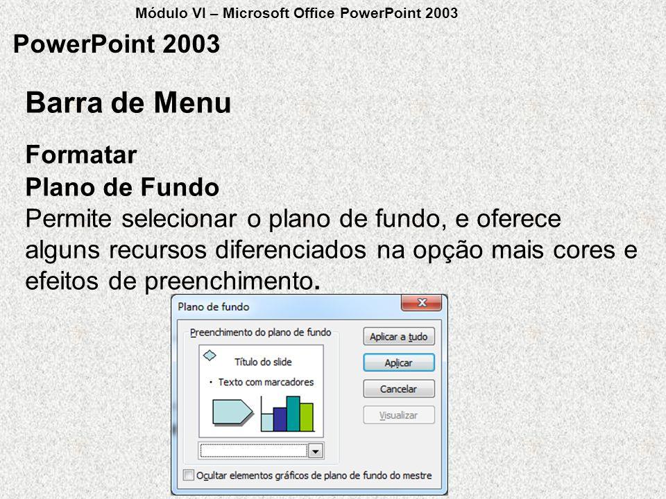 PowerPoint 2003 Formatar Barra de Menu Plano de Fundo Permite selecionar o plano de fundo, e oferece alguns recursos diferenciados na opção mais cores