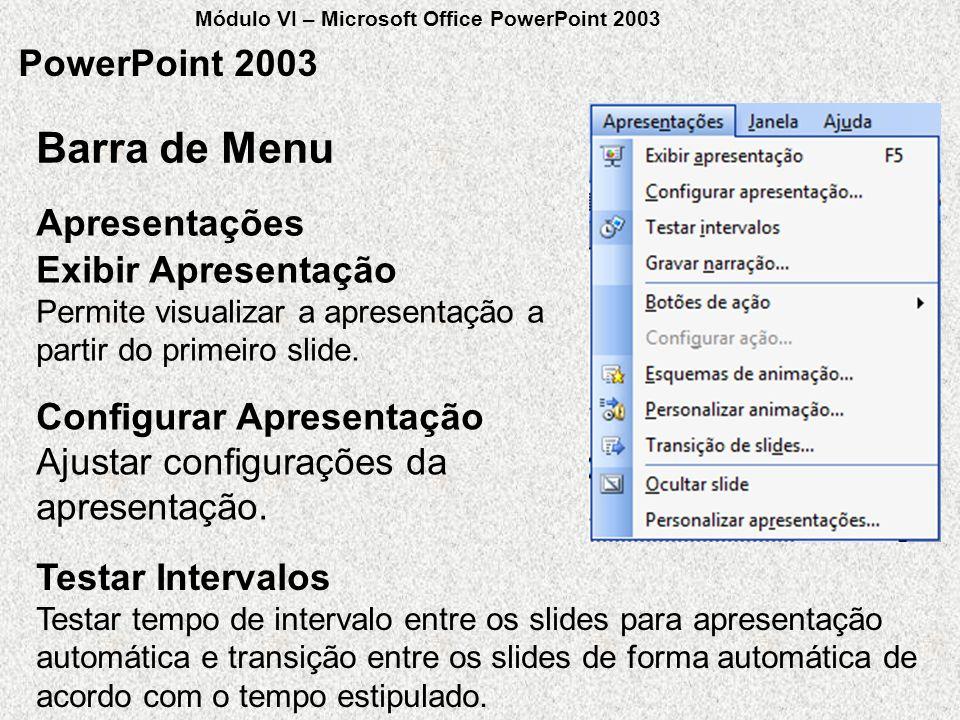 PowerPoint 2003 Exibir Apresentação Permite visualizar a apresentação a partir do primeiro slide. Configurar Apresentação Ajustar configurações da apr
