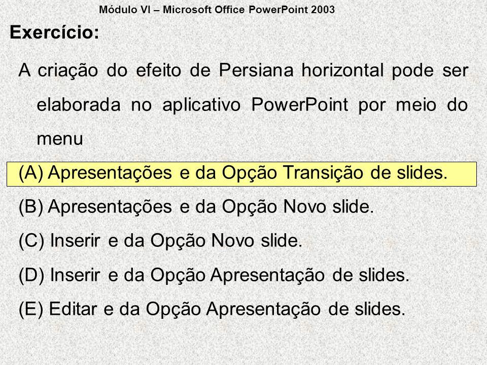 A criação do efeito de Persiana horizontal pode ser elaborada no aplicativo PowerPoint por meio do menu (A) Apresentações e da Opção Transição de slid