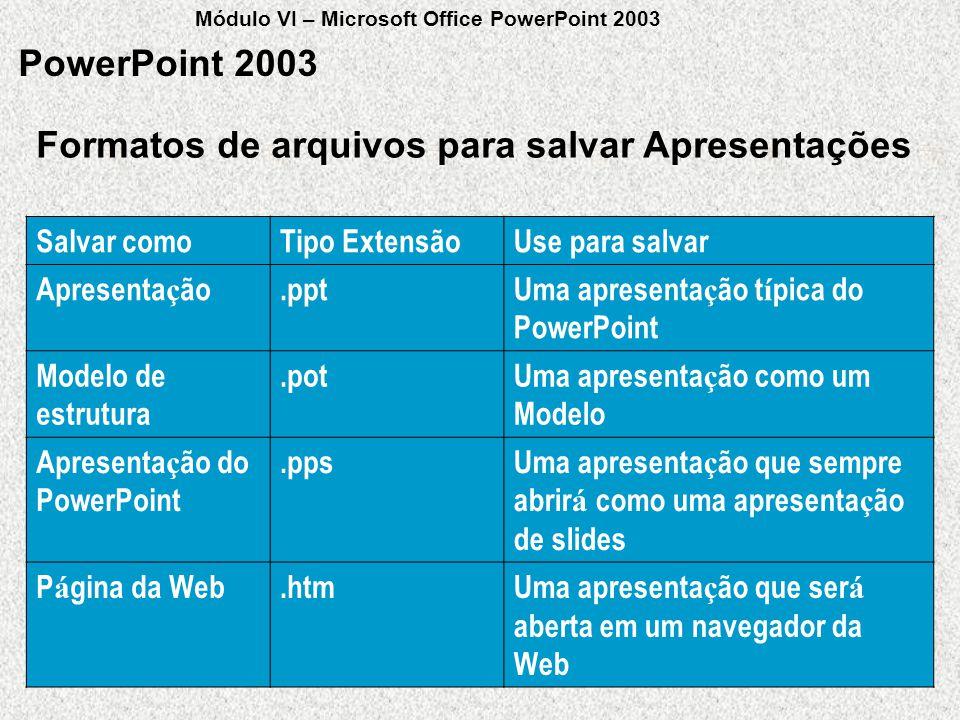 Formatos de arquivos para salvar Apresentações PowerPoint 2003 Salvar comoTipo ExtensãoUse para salvar Apresenta ç ão.pptUma apresenta ç ão t í pica d