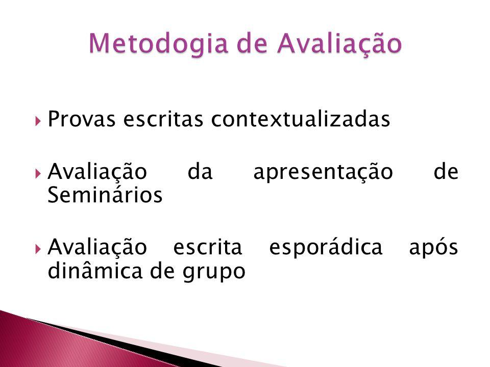 Provas escritas contextualizadas Avaliação da apresentação de Seminários Avaliação escrita esporádica após dinâmica de grupo