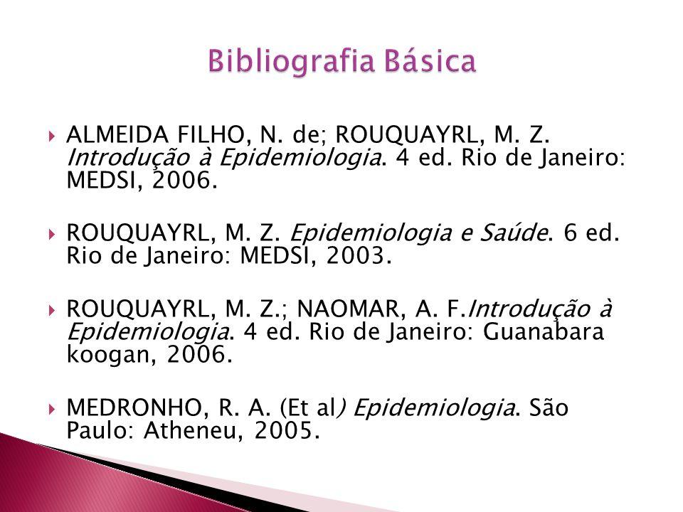 ALMEIDA FILHO, N. de; ROUQUAYRL, M. Z. Introdução à Epidemiologia. 4 ed. Rio de Janeiro: MEDSI, 2006. ROUQUAYRL, M. Z. Epidemiologia e Saúde. 6 ed. Ri