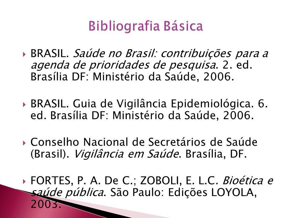 BRASIL. Saúde no Brasil: contribuições para a agenda de prioridades de pesquisa. 2. ed. Brasília DF: Ministério da Saúde, 2006. BRASIL. Guia de Vigilâ