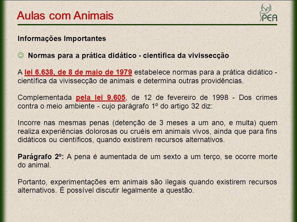 Aulas com Animais Informações Importantes Normas para a prática didático - científica da vivissecção A lei 6.638, de 8 de maio de 1979 estabelece norm