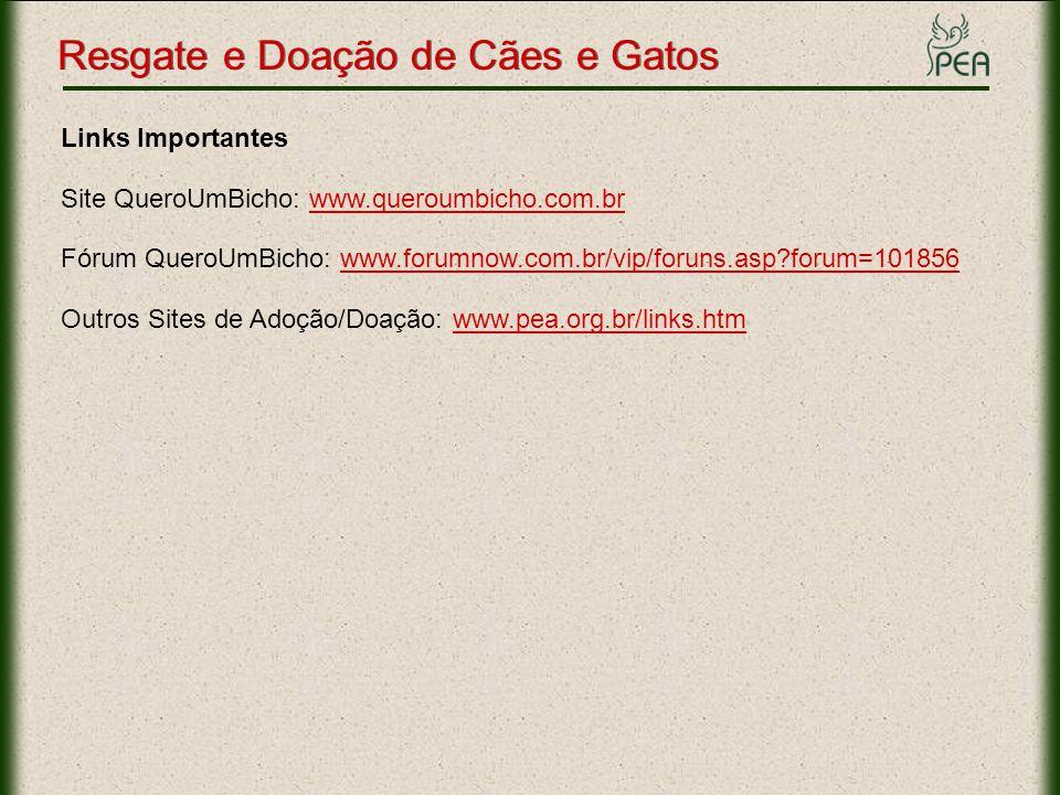 Links Importantes Site QueroUmBicho: www.queroumbicho.com.brwww.queroumbicho.com.br Fórum QueroUmBicho: www.forumnow.com.br/vip/foruns.asp?forum=10185
