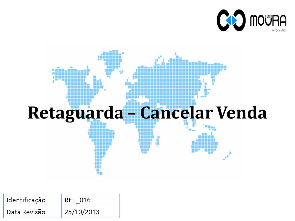 Retaguarda – Cancelar Venda IdentificaçãoRET_016 Data Revisão25/10/2013